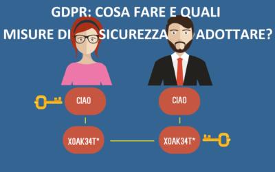 GDPR: cosa fare e quali misure di sicurezza da adottare?